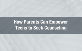 how parents can empower teens to seek counseling